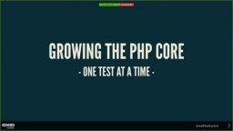 Growing the PHP Core – one Test at a Time